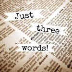 Just Three Words!