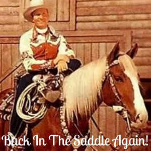 """Back In The Saddle Again""! Gene Autry"