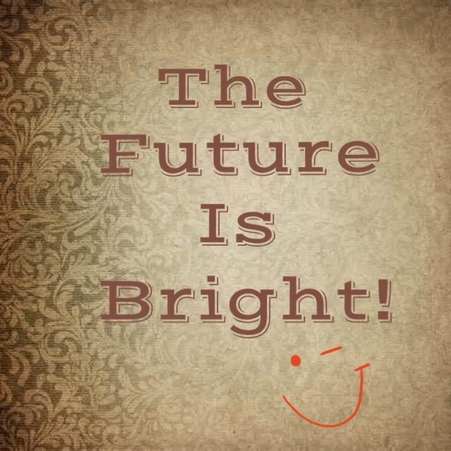 """The Future is Bright!"" www.mytributejournal.com"
