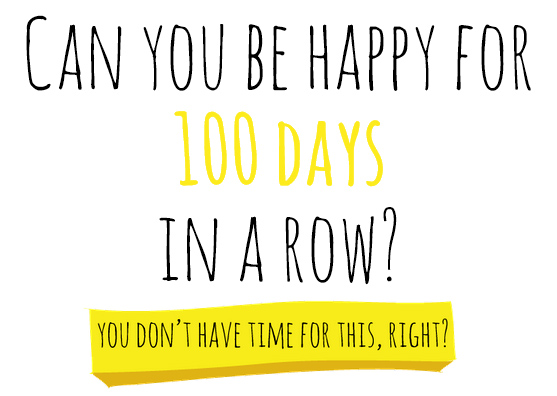 Happiness Challenge--Can you be happy for 100 days!