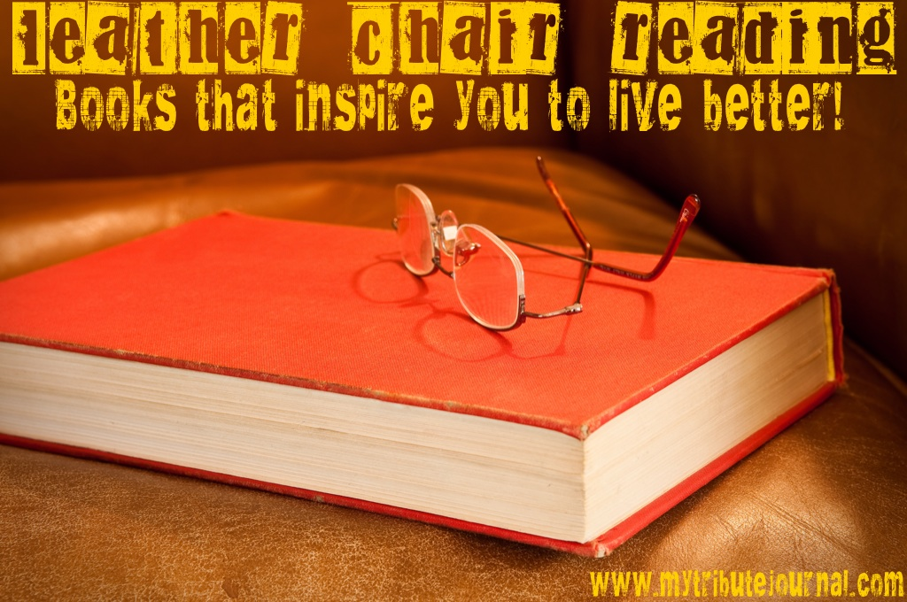 """Leather Chair Reading"" Books that inspire you to live better. www.mytributejournal.com"