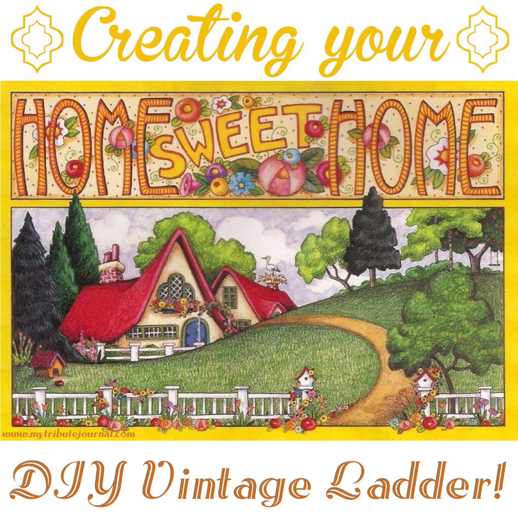Creating Your Home Sweet Home! DIY Vintage Ladder! www.mytributejournal.com