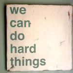 "Quote:  ""We can do hard things""  www.mytributejournal.com"