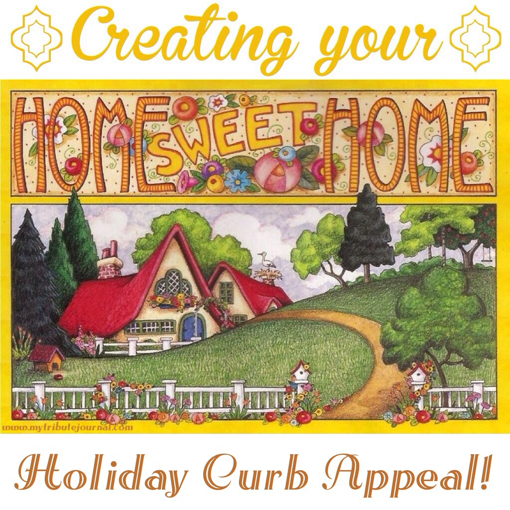 Creating Your Home Sweet Home! Holiday Curb Appeal! www.mytributejournal.com