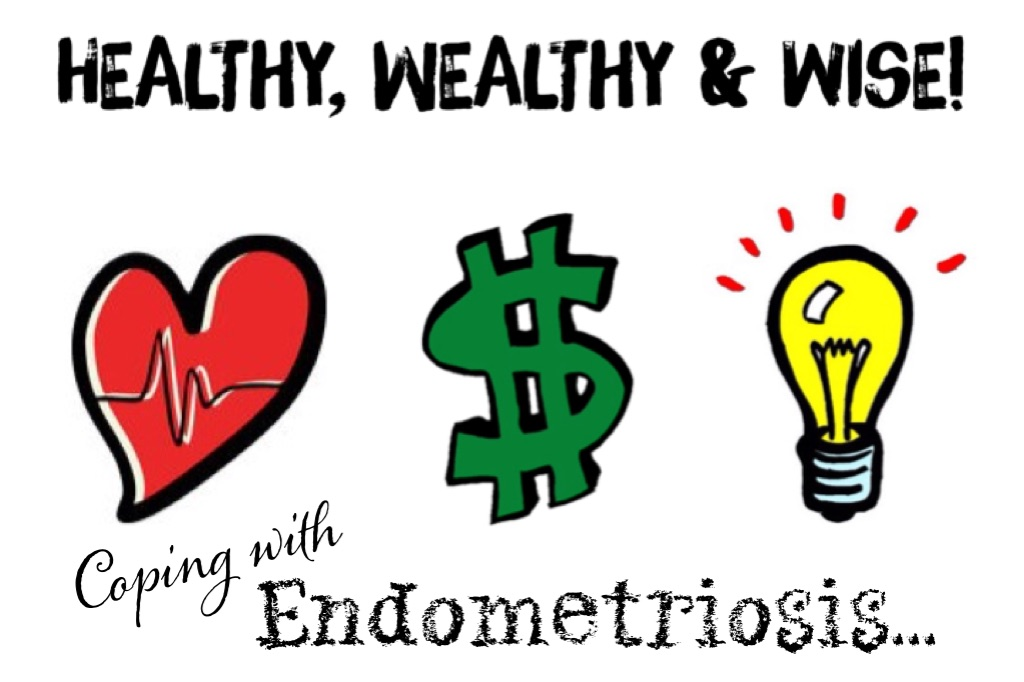 Healthy, Wealthy And Wide!  Coping With Endometriosis!