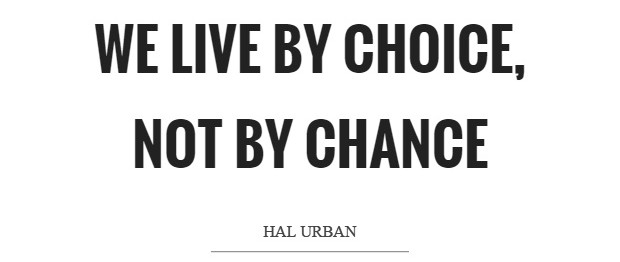 Hal Urban quote: We live by choice, not by chance.""